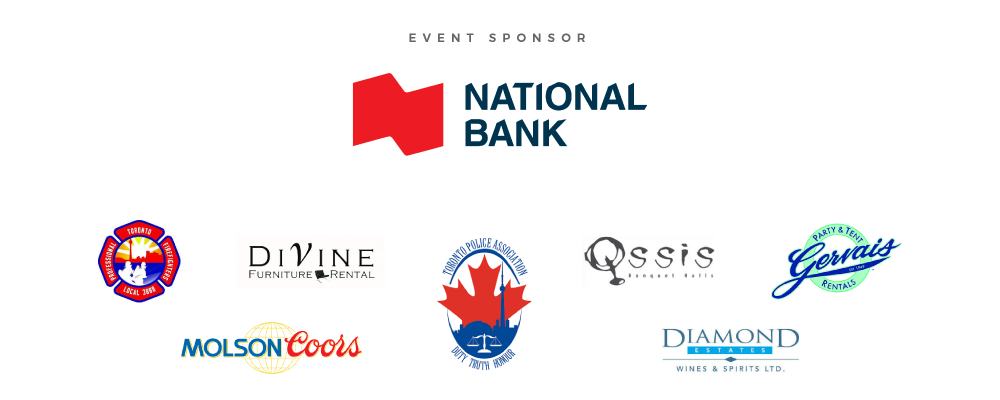 National Bank - Toronto Firefighters - Divine Furniture Rental - Toronto Police Association - Qssis Banquet Hall - Gervais Rentals - Molson Coors - Diamond Wines